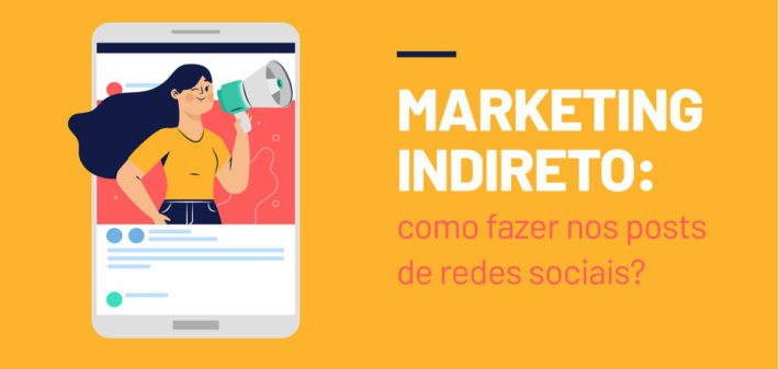O marketing indireto: Como fazer nos posts de redes sociais?
